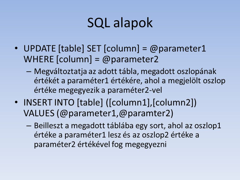 SQL alapok UPDATE [table] SET [column] = @parameter1 WHERE [column] = @parameter2.